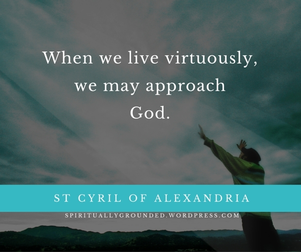 When we live virtuously, we may approach God.